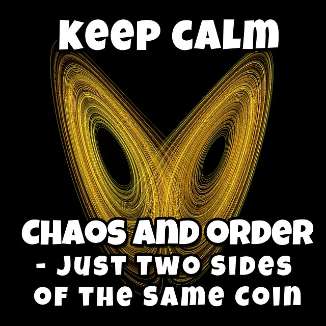 Keep calm. Chaos and order - just two sides of the same coin.